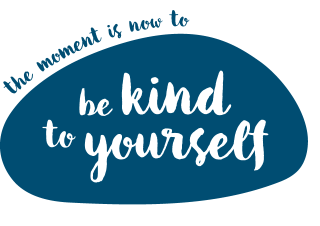 The moment is now: Be kind to yourself