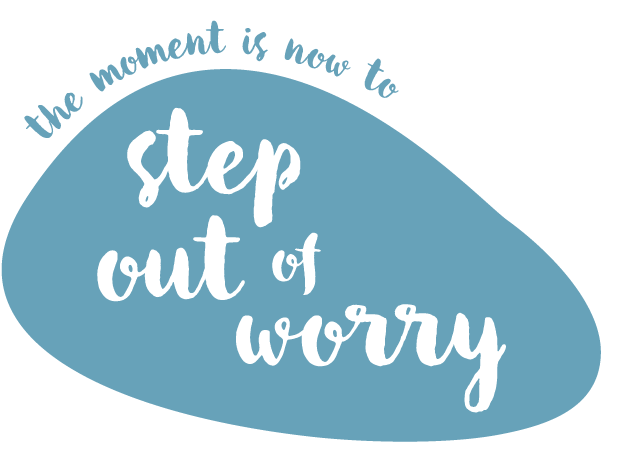 The moment is now. Step out of worry.