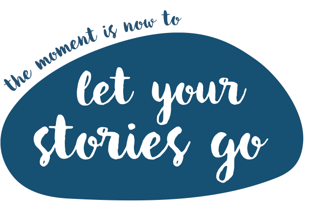 The moment is now to let your stories go