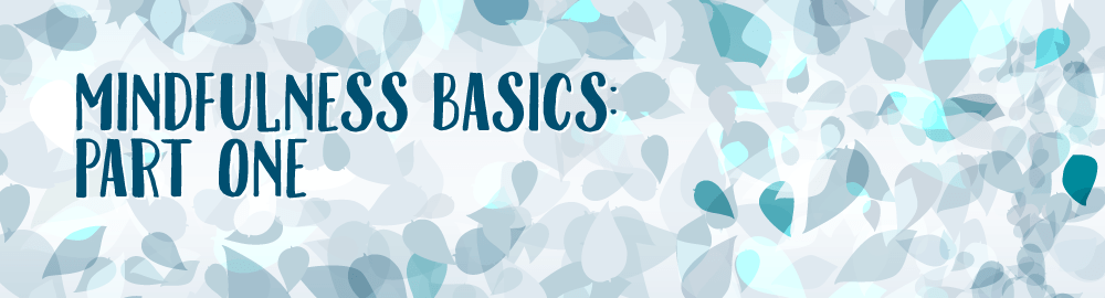 Mindfulness Basics, Part One