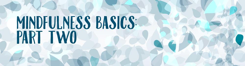Mindfulness Basics, Part Two