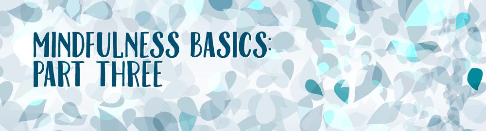 Mindfulness Basics, Part Three
